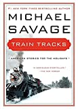 Savage, Michael: Train Tracks: Family Stories for the Holidays