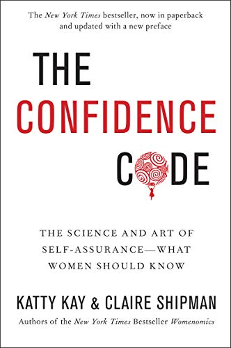 the-confidence-code-the-science-and-art-of-self-assurance-what-women-should-know