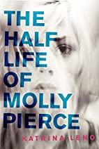 The Half Life of Molly Pierce by Katrina…