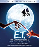 Spielberg, Steven: E.T. The Extra-Terrestrial from Concept to Classic: The Illustrated Story of the Film and the Filmmakers, 30th Anniversary Edition