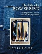 The Life of a Bowerbird: Creating Beautiful…