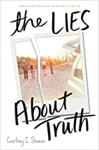 The Lies About Truth by Courtney C. Stevens