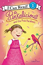 Pinkalicious and the Pink Parakeet (I Can…