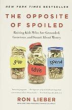 The Opposite of Spoiled: Raising Kids Who…