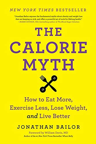 the-calorie-myth-how-to-eat-more-exercise-less-lose-weight-and-live-better