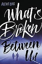 What's Broken Between Us by Alexis Bass
