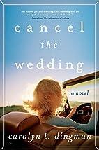 Cancel the Wedding: A Novel by Carolyn T.…