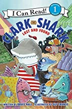 Clark the Shark: Lost and Found by Bruce…