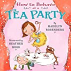 How to Behave at a Tea Party by Madelyn…