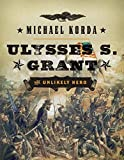Korda, Michael: Ulysses S. Grant: The Unlikely Hero