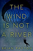 The Wind Is Not a River by Brian Payton