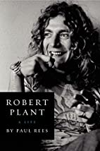 Robert Plant: A Life by Paul Rees
