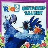 Meister, Cari: Rio 2: Untamed Talent