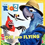 Meister, Cari: Rio 2: Off and Flying