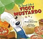 The Secret Life of Figgy Mustardo by Marsha…