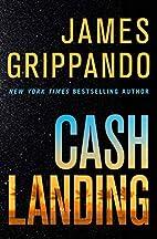 Cash Landing: A Novel by James Grippando