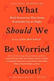 Brockman, John: What Should We Be Worried About?: Real Scenarios That Keep Scientists Up at Night