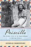 Shakespeare, Nicholas: Priscilla: The Hidden Life of an Englishwoman in Wartime France