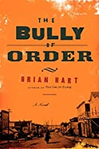 The Bully of Order: A Novel by Brian Hart