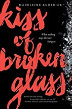 Kiss of Broken Glass by Madeleine Kuderick