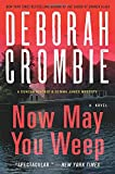 Crombie, Deborah: Now May You Weep: A Novel (Duncan Kincaid/Gemma James Novels)