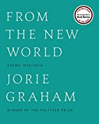 From the New World: Poems 1976-2014 by Jorie…
