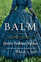 Balm: A Novel by Dolen Perkins-Valdez