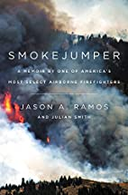 Smokejumper: A Memoir by One of…