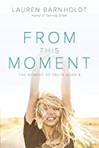 From This Moment (Moment of Truth) by Lauren…
