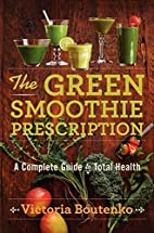 The Green Smoothie Prescription: A Complete…