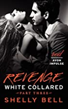 White Collared Part Three: Revenge by Shelly…