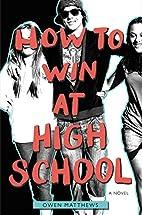 How to Win at High School by Owen Matthews