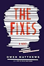 The Fixes: A Novel by Owen Matthews