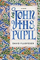 John the Pupil: A Novel by David Flusfeder