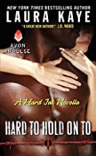 Hard to Hold on To [novella] by Laura Kaye