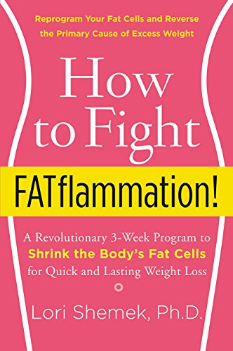 how-to-fight-fatflammation-a-revolutionary-3-week-program-to-shrink-the-bodys-fat-cells-for-quick-and-lasting-weight-loss