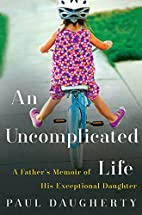 An Uncomplicated Life: A Father's Memoir of…