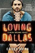Loving Dallas: A Neon Dreams Novel by Caisey…