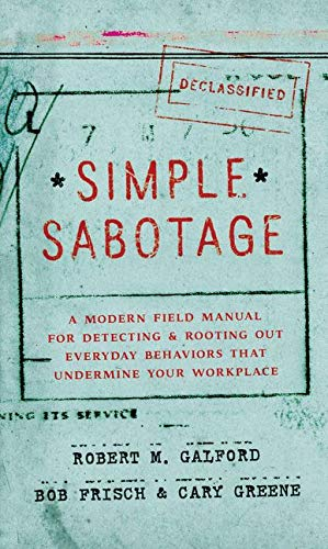 simple-sabotage-a-modern-field-manual-for-detecting-and-rooting-out-everyday-behaviors-that-undermine-your-workplace