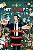 hitRECord on TV! Season One by Joseph…