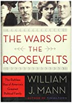 The Wars of the Roosevelts: The Ruthless…