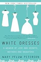 White Dresses: A Memoir of Love and Secrets,…