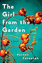 The Girl from the Garden: A Novel by Parnaz…
