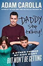 Daddy, Stop Talking!: And Other Things My…