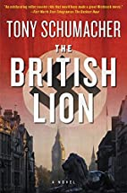 The British Lion: A Novel by Tony Schumacher