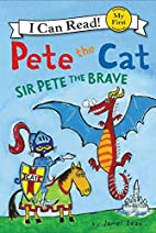Pete the Cat: Sir Pete the Brave by James…