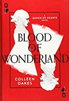 Blood of Wonderland by Colleen Oakes