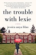 The Trouble with Lexie by Jessica Anya Blau