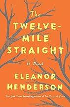 The Twelve-Mile Straight: A Novel by Eleanor…