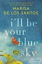 I'll Be Your Blue Sky by Marisa de los…